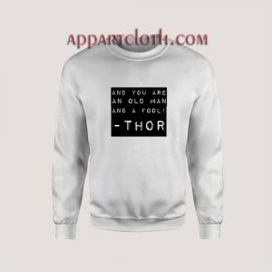 And You An Old Man Thor Quote Unisex Sweatshirts