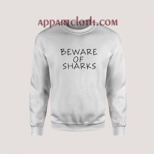Beware of sharks Unisex Sweatshirts