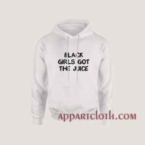 Black Girls Got The Juice Hoodies