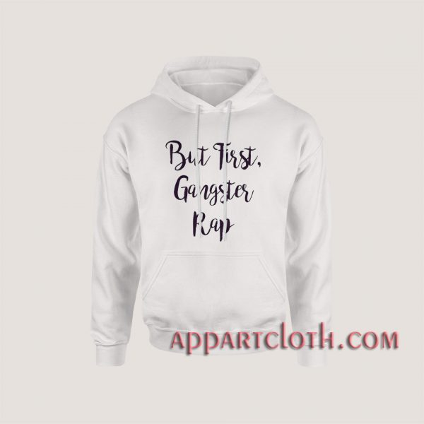 But First Gangster Rap Hoodies