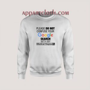 Google Search With My Medical Degree Unisex Sweatshirts