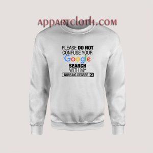 Google Search With My Nursing Degree Unisex Sweatshirts