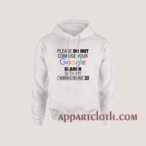 Google Search With My Nursing Degree Hoodies