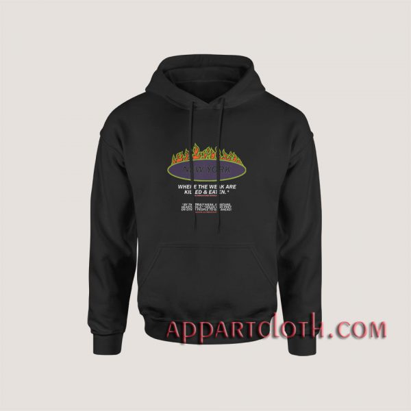 New York Where The Weak Are Killed and Eaten Hoodies