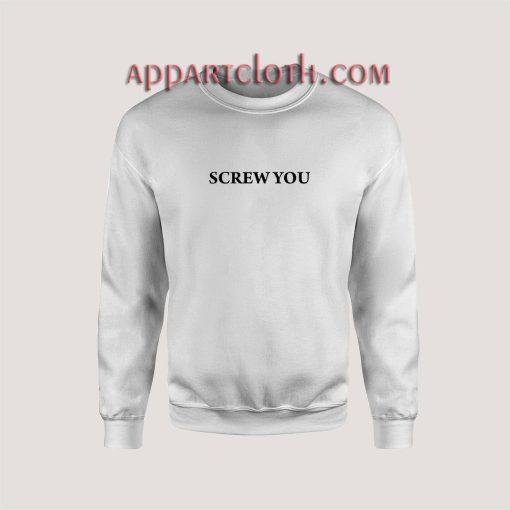 Screw You Unisex Sweatshirts