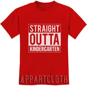 Straight Outta Kindergarten Funny Shirts
