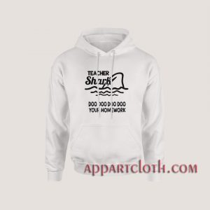 Teacher shark doo doo do do your homework Hoodies