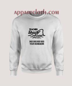 Teacher shark doo doo do do your homework Unisex Sweatshirts