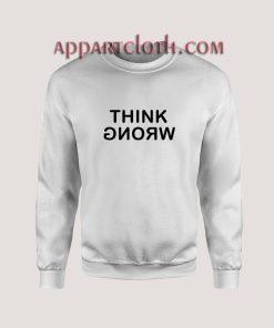 Think Wrong Unisex Sweatshirts