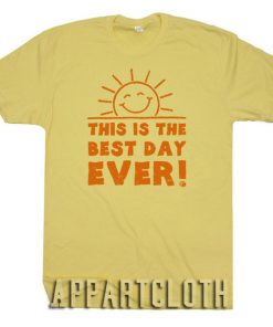 This is the Best Day Ever Funny Shirts