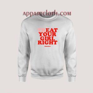 Treat Your Girl Right Unisex Sweatshirts