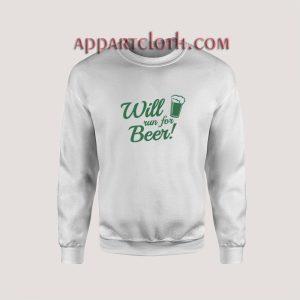 Will Run For Beer Unisex Sweatshirts