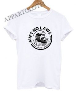 Ain't No Laws White Claws Funny Shirts
