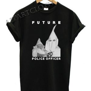 Biggie KKK Future Police Officer Funny Shirts