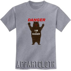 DANGER I AM A HUGGER Funny Shirts