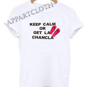Keep Calm or Get la Chancla Funny Shirts