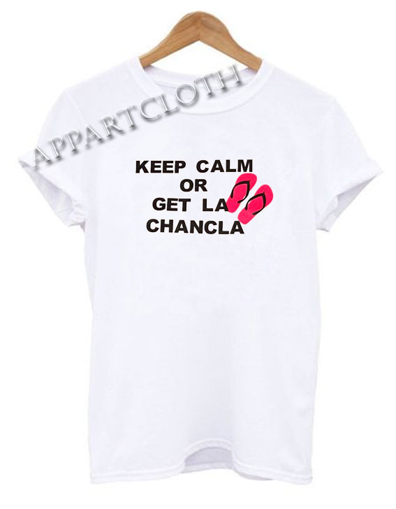 Keep Calm or Get la Chancla Funny Shirts