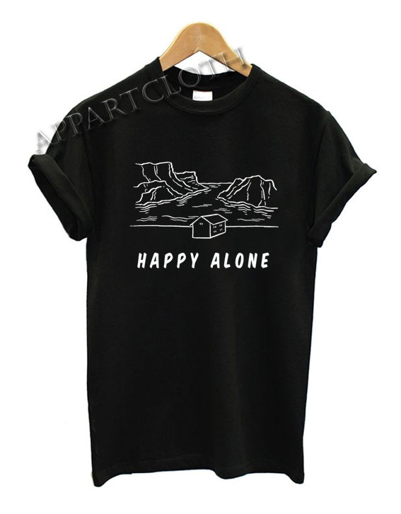 KickThePj Happy Alone Funny Shirts