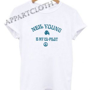Neil Young Is My Co Pilot Funny Shirts
