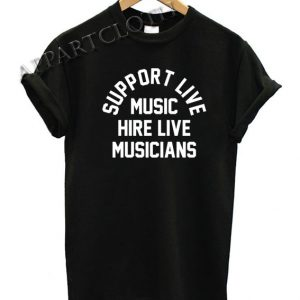 Support Live Music Hire Live Musicians Funny Shirts