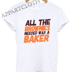 All The Brownies Needed Was a Baker Funny Shirts