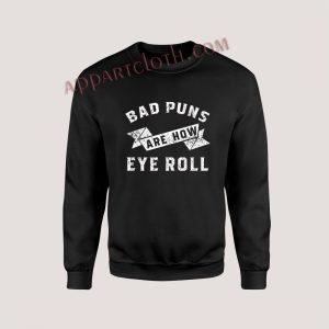 Bad Puns Are How Eye Roll Unisex Sweatshirts