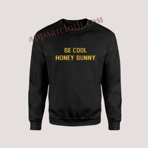 Be Cool Honey Bunny Unisex Sweatshirts