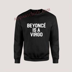 Beyonce Is A Virgo Unisex Sweatshirts