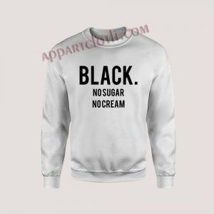 Black No Sugar No Cream Unisex Sweatshirts