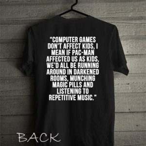 Computer Games Don't Affect Kids Quote Funny Shirts