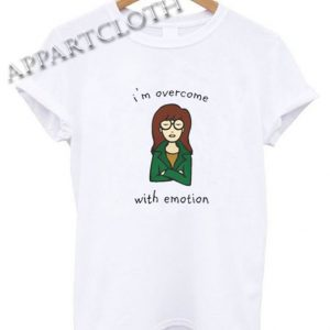 Im Overcome With Emotion Funny Shirts