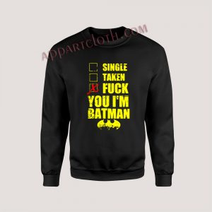 Single Taken Fuck You I'm Batman Unisex Sweatshirts