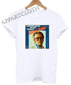 Someone saved my life tonight Elton john Funny Shirts