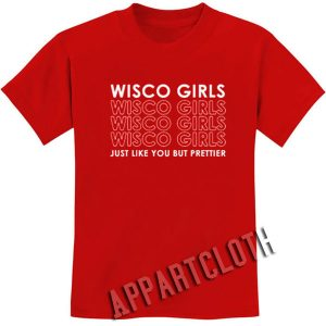 Wisco Girls Just Like You But Prettier Funny Shirts