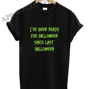 Funny Kids Halloween I've Been Ready For Halloween Funny Shirts