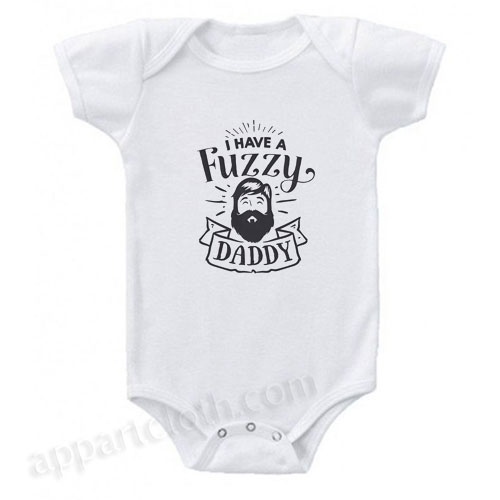I Have A Fuzzy Daddy - Cute Baby Onesie Funny Baby Onesie