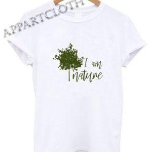 I am nature Funny Shirts