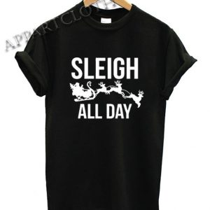 Sleigh All Day Ugly Christmas Shirts
