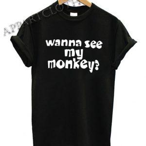 Wanna See My Monkey Funny Shirts