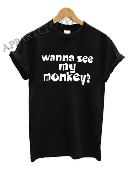 Wanna See My Monkey Funny Shirts