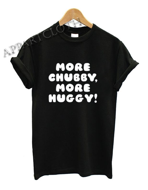 Hubby T-Shirt More Chubby More Huggy Shirts
