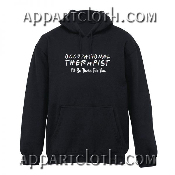 Occupational therapist I'll be there for you Hoodies