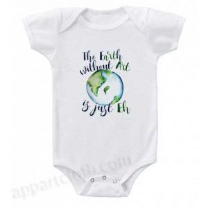 The Earth without art is just EH Funny Baby Onesie