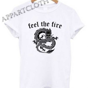 Feel The Fire Shirts