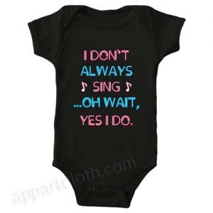 I Don't Always Sing Oh Wait Yes I Do Funny Baby Onesie