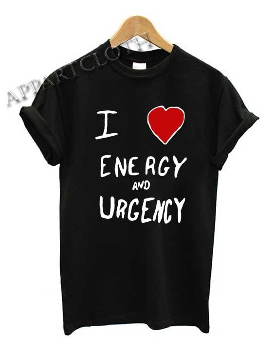 I Love Energy And Urgency Shirts