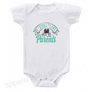 I Still Live With My Parents Funny Baby Onesie