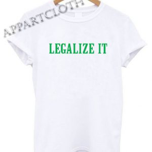 LEGALIZE IT Shirts