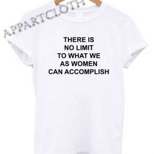 There is No limit To What We As Women Can Accomplish Shirts