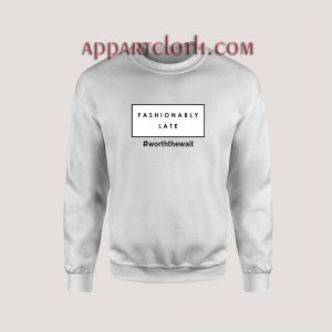 Fashionably Late Unisex Sweatshirts